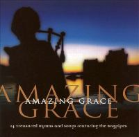Amazing grace [Ljudupptagning] : 14 treasured hymns and songs featuring the bagpipes