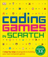 Coding Games in Scratch: A Step-By-Step Visual Guide to Building Your Own Computer Games / Jon Woodcock.