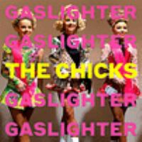 Gaslighter / Dixie Chicks.